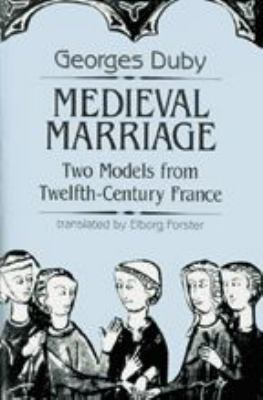 Medieval Marriage: Two Models from Twelfth-Century France 9780801843198