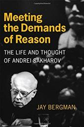 Meeting the Demands of Reason: The Life and Thought of Andrei Sakharov