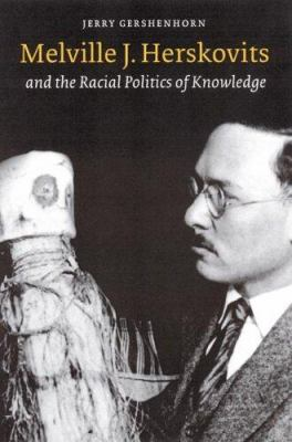 Melville J. Herskovits and the Racial Politics of Knowledge 9780803221871