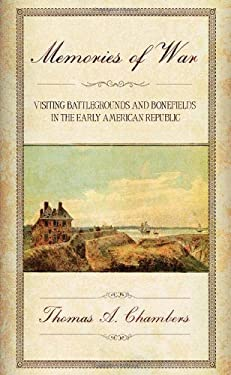 Memories of War: Visiting Battlegrounds and Bonefields in the Early American Republic 9780801448676