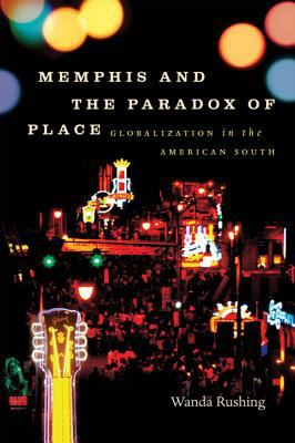 Memphis and the Paradox of Place: Globalization in the American South 9780807832998
