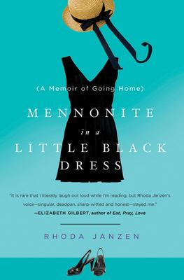 Mennonite in a Little Black Dress: A Memoir of Going Home 9780805092257