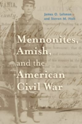 Mennonites, Amish, and the American Civil War 9780801886720