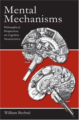 Mental Mechanisms: Philosophical Perspectives on Cognitive Neuroscience 9780805863345