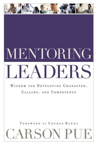 Mentoring Leaders: Wisdom for Developing Character, Calling, and Competency 9780801091872