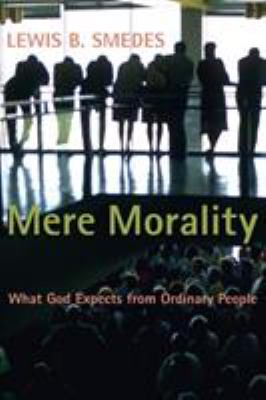 Mere Morality: What God Expects from Ordinary People 9780802802576