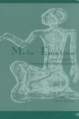 Meta-Emotion: How Families Communicate Emotionally 9780805819953