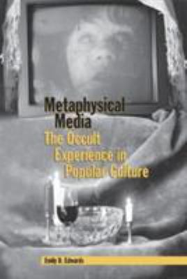 Metaphysical Media: The Occult Experience in Popular Culture 9780809326488