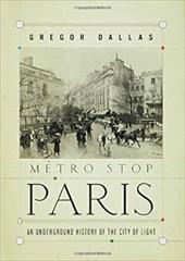 Metro Stop Paris: An Underground History of the City of Light 3243058
