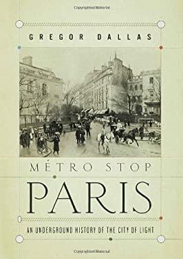 Metro Stop Paris: An Underground History of the City of Light 9780802716958
