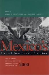 Mexico's Pivotal Democratic Election: Candidates, Voters, and the Presidential Campaign of 2000