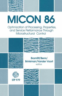 Micon 86: Optimization of Processing, Properties, and Service Performance Through Microstructural Control: A Symposium 9780803109858