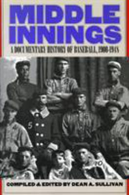Middle Innings: A Documentary History of Baseball, 1900-1948