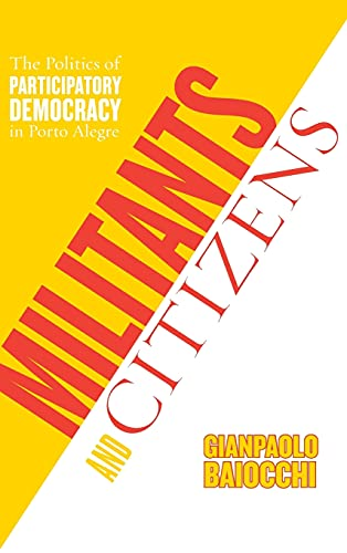 Militants and Citizens: The Politics of Participatory Democracy in Porto Alegre 9780804751223