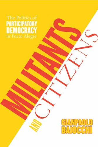 Militants and Citizens: The Politics of Participatory Democracy in Porto Alegre 9780804751230