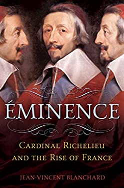 Eminence: Cardinal Richelieu and the Rise of France