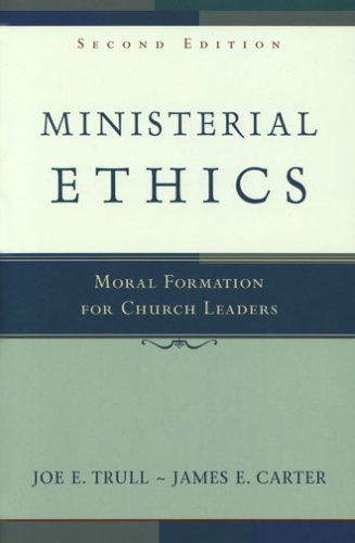 Ministerial Ethics: Moral Formation for Church Leaders 9780801027550