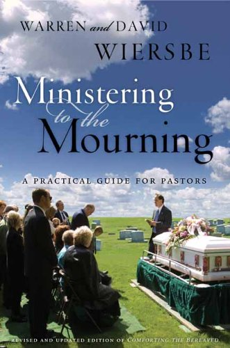 Ministering to the Mourning: A Practical Guide for Pastors, Church Leaders, and Other Caregivers 9780802412416