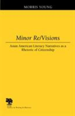 Minor Re/Visions: Asian American Literacy Narratives as a Rhetoric of Citizenship 9780809325542