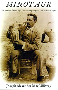 Minotaur: Sir Arthur Evans and the Archaeology of the Minoan Myth