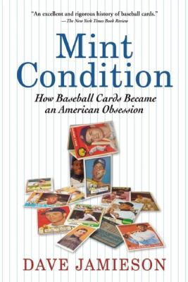Mint Condition: How Baseball Cards Became an American Obsession 9780802145321