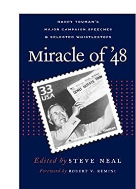 Miracle of '48: Harry Truman's Major Campaign Speeches & Selected Whistle -Stops 9780809325573