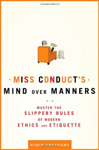 Miss Conduct's Mind Over Manners: Master the Slippery Rules of Modern Ethics and Etiquette 9780805088779