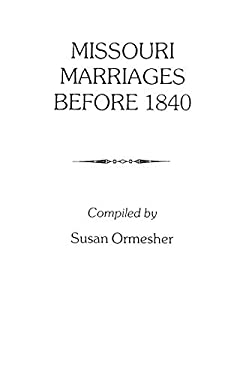Missouri Marriages Before 1840 9780806309859