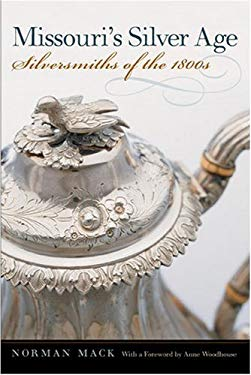 Missouri's Silver Age: Silversmiths of the 1800s 9780809326334