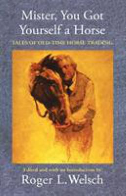 Mister, You Got Yourself a Horse: Tales of Old-Time Horse Trading 9780803297173