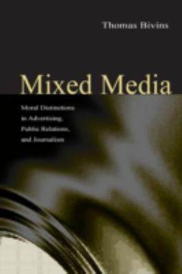 Mixed Media: Moral Distinctions in Advertising, Public Relations, and Journalism 9780805842579