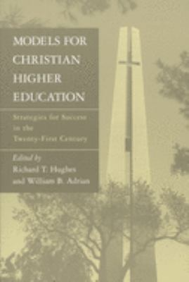 Models for Christian Higher Education: Strategies for Success in the Twenty-First Century 9780802841216