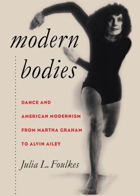 Modern Bodies: Dance and American Modernism from Martha Graham to Alvin Ailey 9780807853672