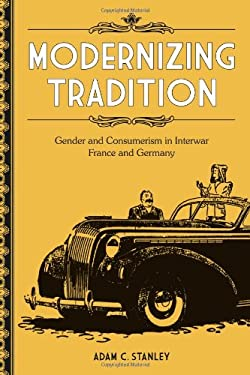 Modernizing Tradition: Gender and Consumerism in Interwar France and Germany 9780807133620