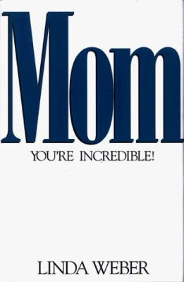 Mom, You're Incredible! 9780805416657