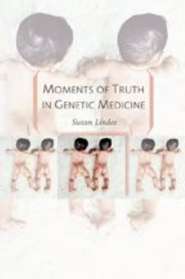 Moments of Truth in Genetic Medicine 9780801881756