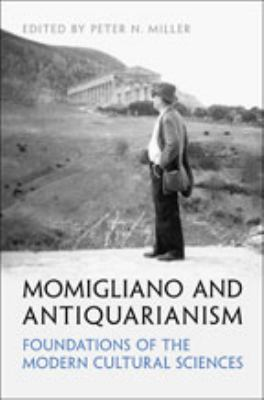 Momigliano and Antiquarianism: Foundations of the Modern Cultural Sciences 9780802092076