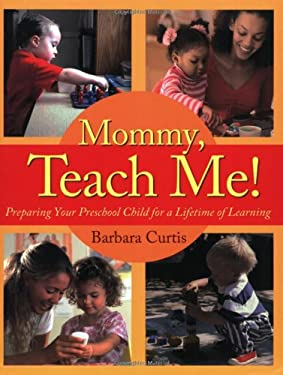 Mommy, Teach Me: Preparing Your Preschool Child for a Lifetime of Learning 9780805444766