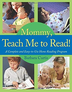 Mommy, Teach Me to Read: A Complete and Easy-To-Use Home Reading Program 9780805444773