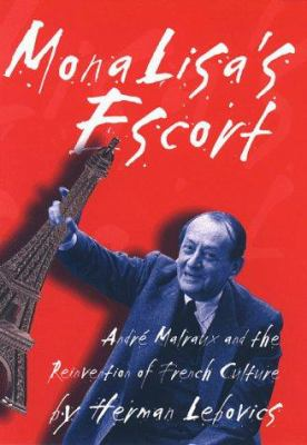 Mona Lisa's Escort: Andre Malreux and the Reinvention of French Culture 9780801435652