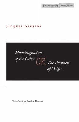 Monolingualism of the Other: Or, the Prosthesis of Origin 9780804732895