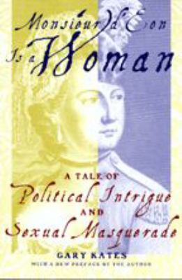 Monsieur D'Eon is a Woman: A Tale of Political Intrigue and Sexual Masquerade 9780801867316