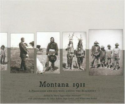 Montana 1911: A Professor and His Wife Among the Blackfeet 9780803218284