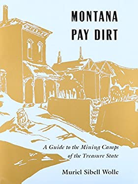 Montana Pay Dirt: Guide to Mining Camps of Treasure State 9780804007221