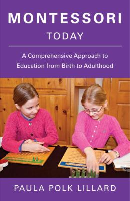 Montessori Today: A Comprehensive Approach to Education from Birth to Adulthood 9780805210613