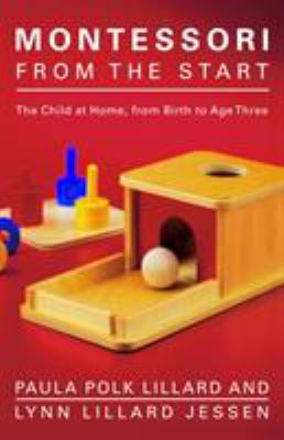 Montessori from the Start: The Child at Home, from Birth to Age Three 9780805211122