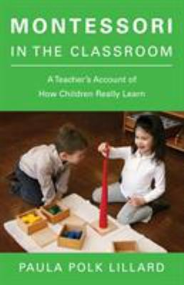 Montessori in the Classroom: A Teacher's Account of How Children Really Learn 9780805210873