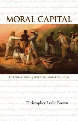Moral Capital: Foundations of British Abolitionism 9780807830345