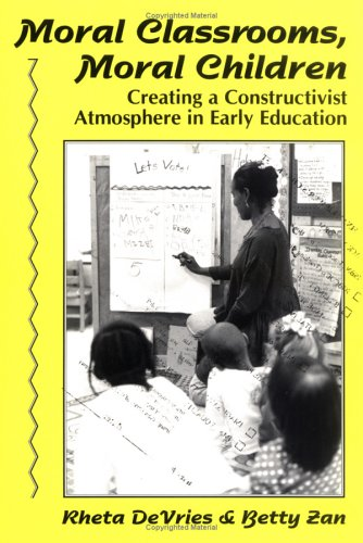 Moral Classrooms, Moral Children: Creating a Constructivist Atmosphere in Early Education 9780807733417