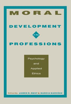 Moral Development in the Professions: Psychology and Applied Ethics 9780805815382